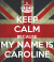 keep-calm-because-my-name-is-caroline